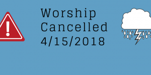 Worship Cancelled 4/15/2018