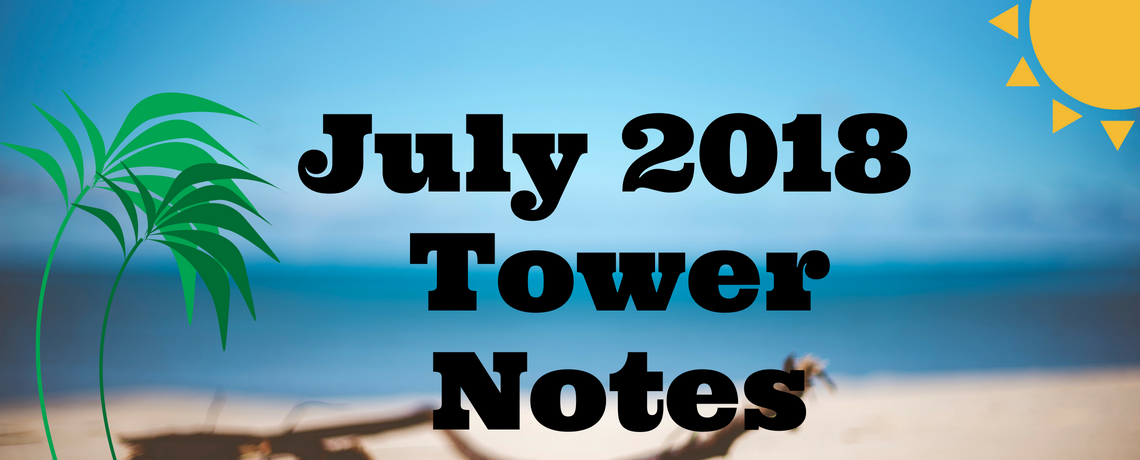 Tower Notes – July 2018